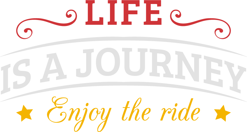 Life is a journey - Enjoy the ride!
